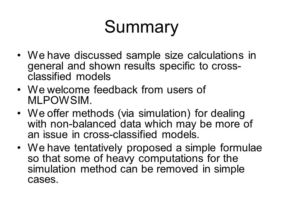 Summary We have discussed sample size calculations in general and shown results specific to cross-classified models.
