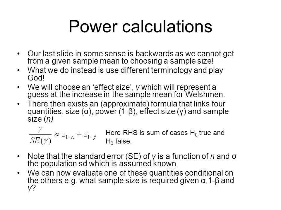 Power calculations Our last slide in some sense is backwards as we cannot get from a given sample mean to choosing a sample size!