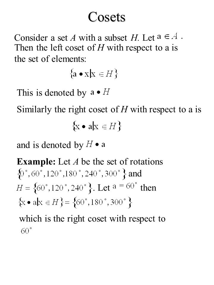 Cosets . Consider a set A with a subset H. Let