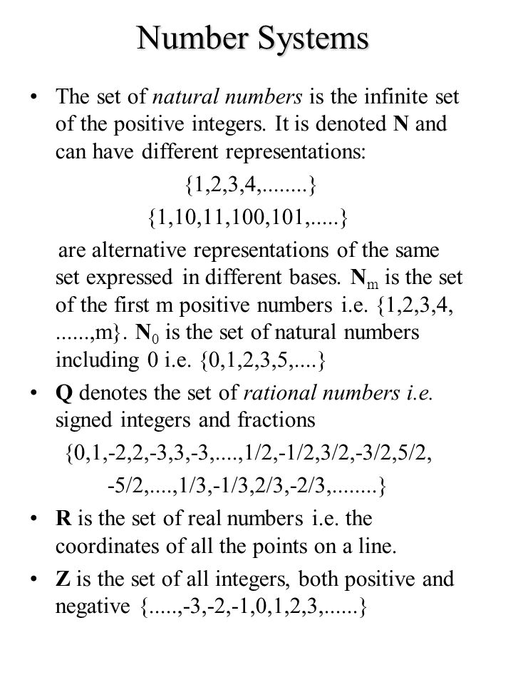 Number Systems The set of natural numbers is the infinite set of the positive integers. It is denoted N and can have different representations: