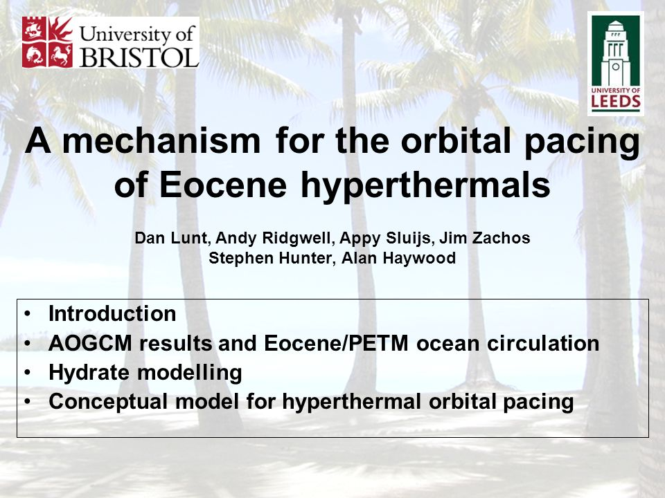 A mechanism for the orbital pacing of Eocene hyperthermals Dan Lunt, Andy Ridgwell, Appy Sluijs, Jim Zachos Stephen Hunter, Alan Haywood