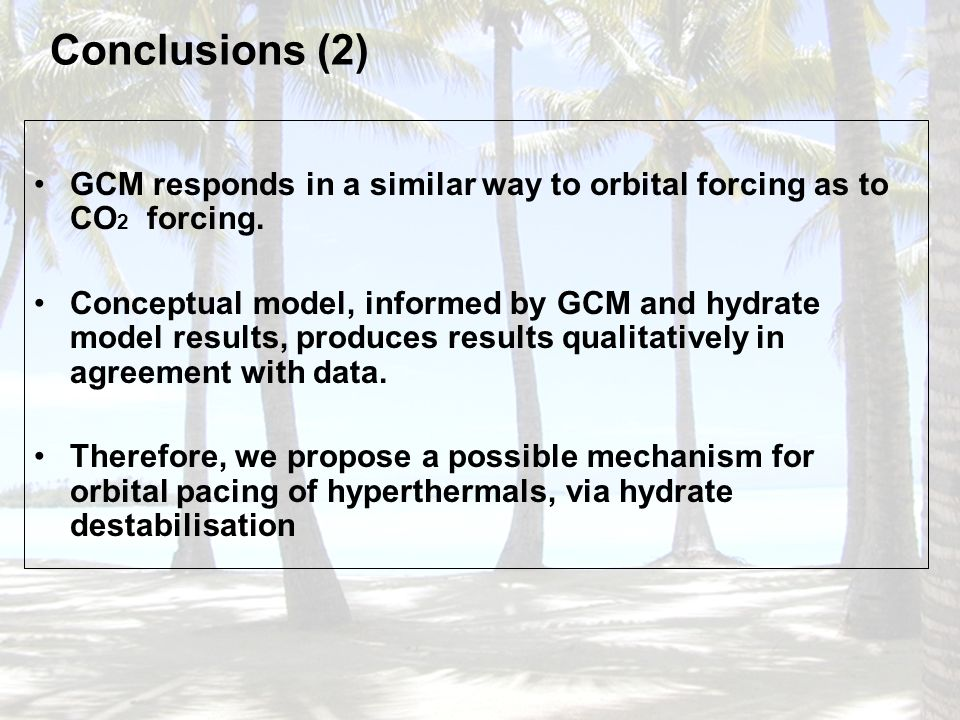 Conclusions (2) GCM responds in a similar way to orbital forcing as to CO2 forcing.