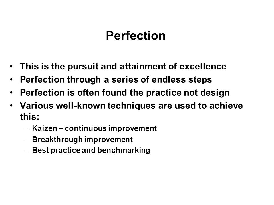 Perfection This is the pursuit and attainment of excellence