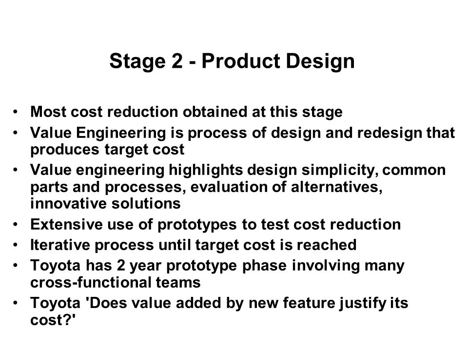 Stage 2 - Product Design Most cost reduction obtained at this stage