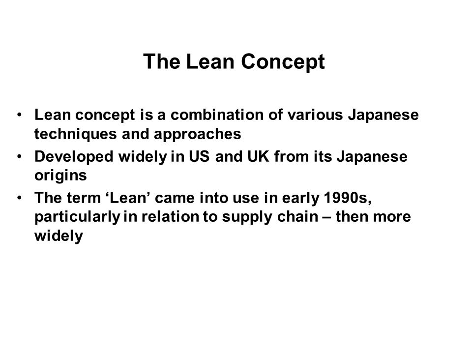 The Lean Concept Lean concept is a combination of various Japanese techniques and approaches.