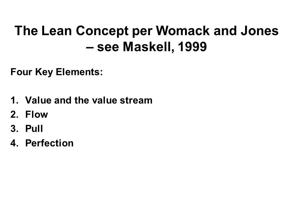 The Lean Concept per Womack and Jones – see Maskell, 1999