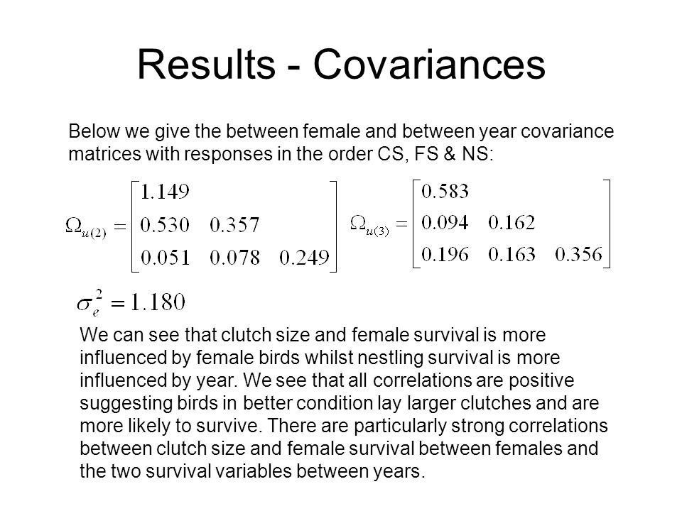 Results - Covariances Below we give the between female and between year covariance matrices with responses in the order CS, FS & NS: