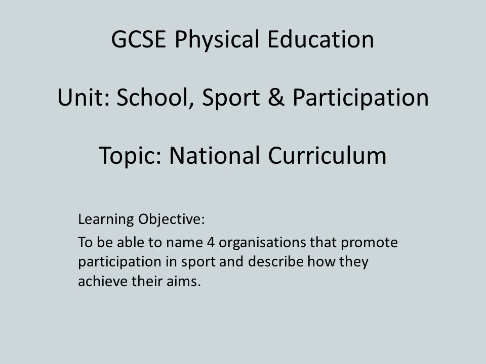 GCSE Physical Education Unit: School, Sport & Participation Topic: National Curriculum