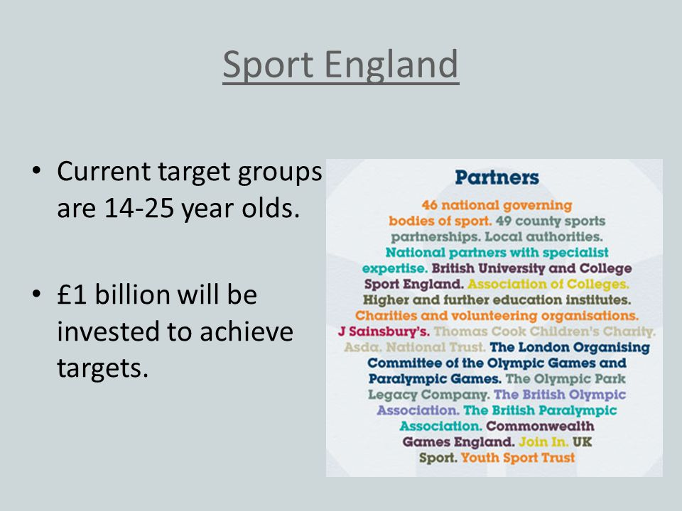 Sport England Current target groups are 14-25 year olds.