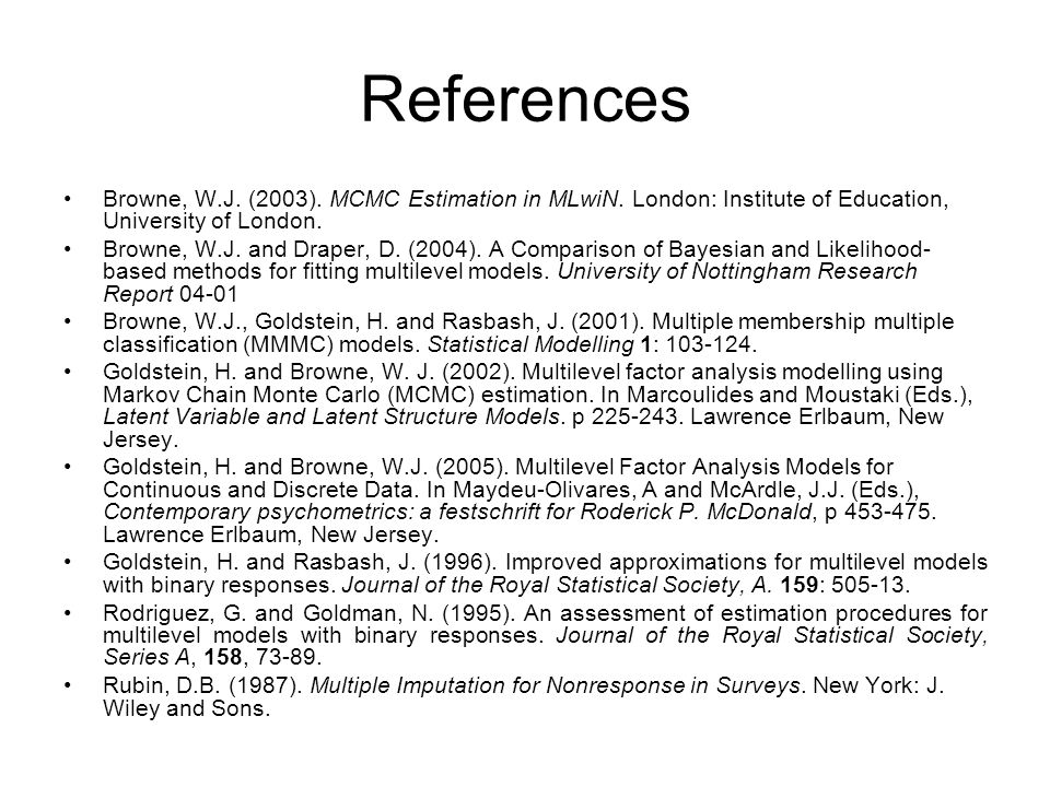 ReferencesBrowne, W.J. (2003). MCMC Estimation in MLwiN. London: Institute of Education, University of London.