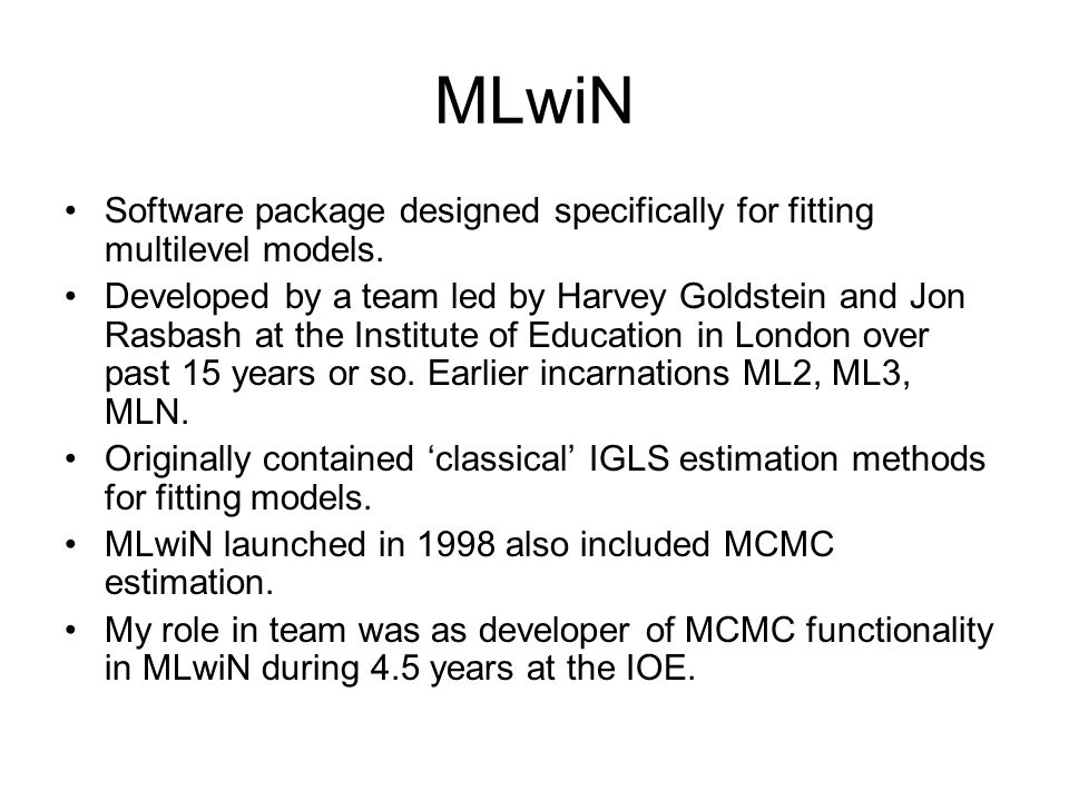 MLwiN Software package designed specifically for fitting multilevel models.