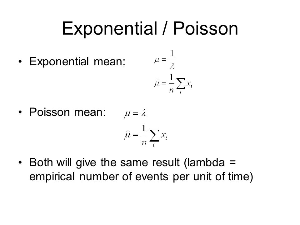 Exponential / Poisson Exponential mean: Poisson mean:
