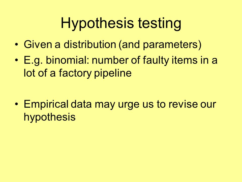 Hypothesis testing Given a distribution (and parameters)