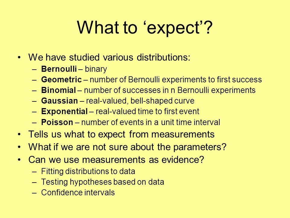 What to 'expect' We have studied various distributions: