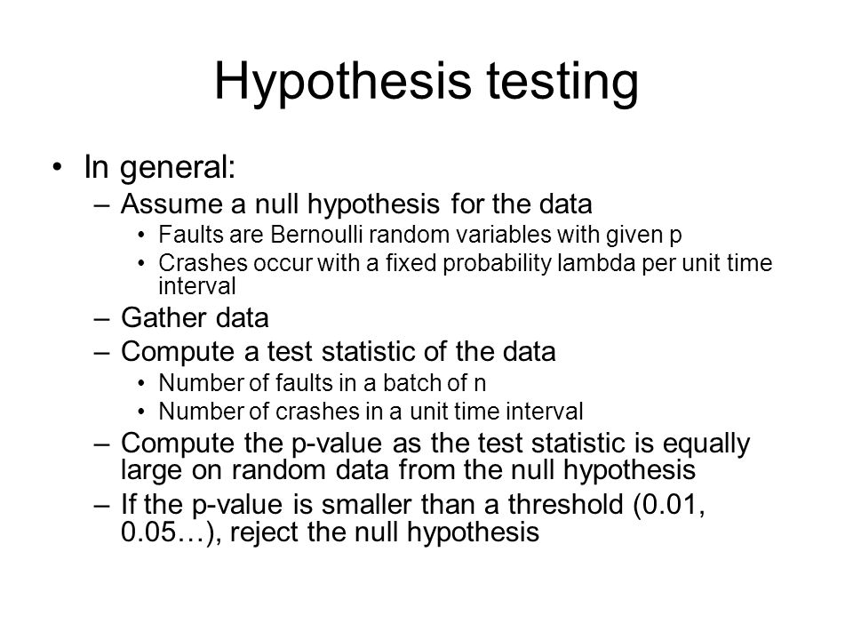 Hypothesis testing In general: Assume a null hypothesis for the data