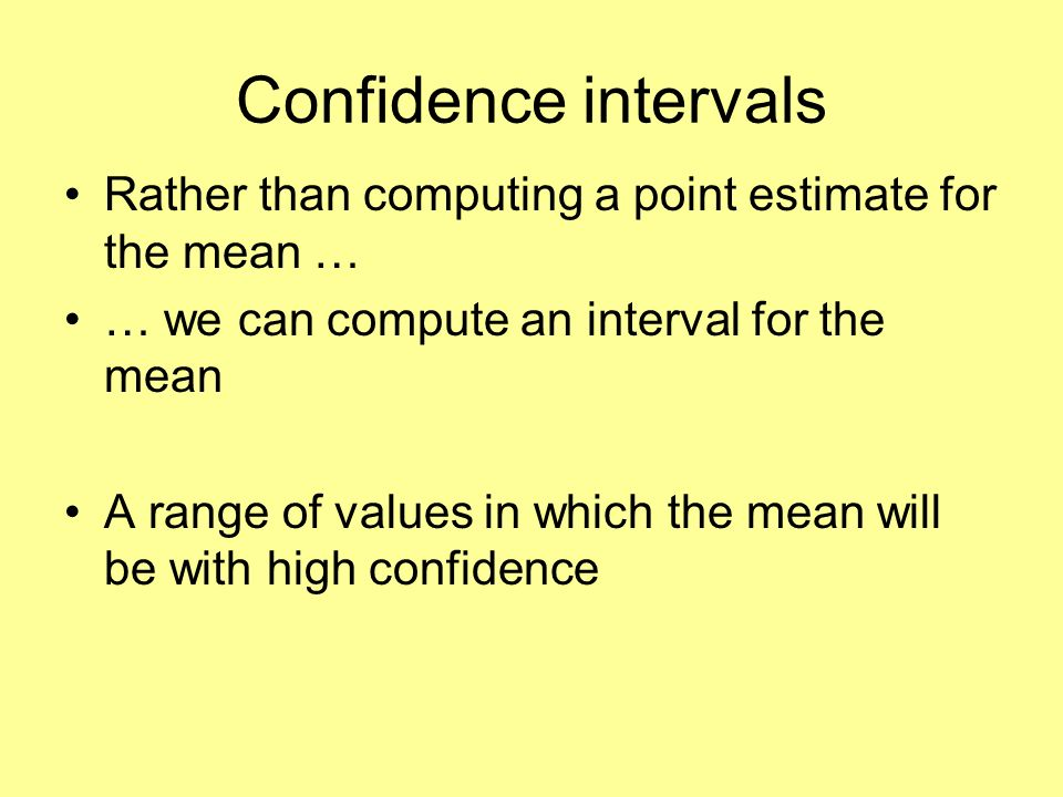 Confidence intervals Rather than computing a point estimate for the mean … … we can compute an interval for the mean.