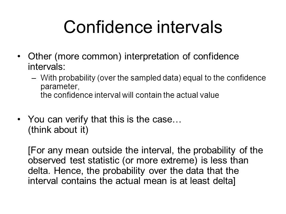 Confidence intervals Other (more common) interpretation of confidence intervals: