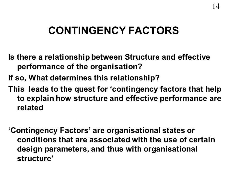 CONTINGENCY FACTORS Is there a relationship between Structure and effective performance of the organisation
