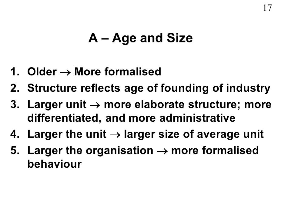 A – Age and Size Older  More formalised
