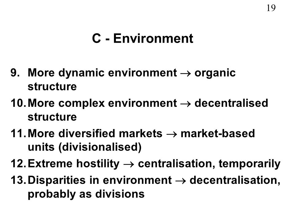 C - Environment More dynamic environment  organic structure