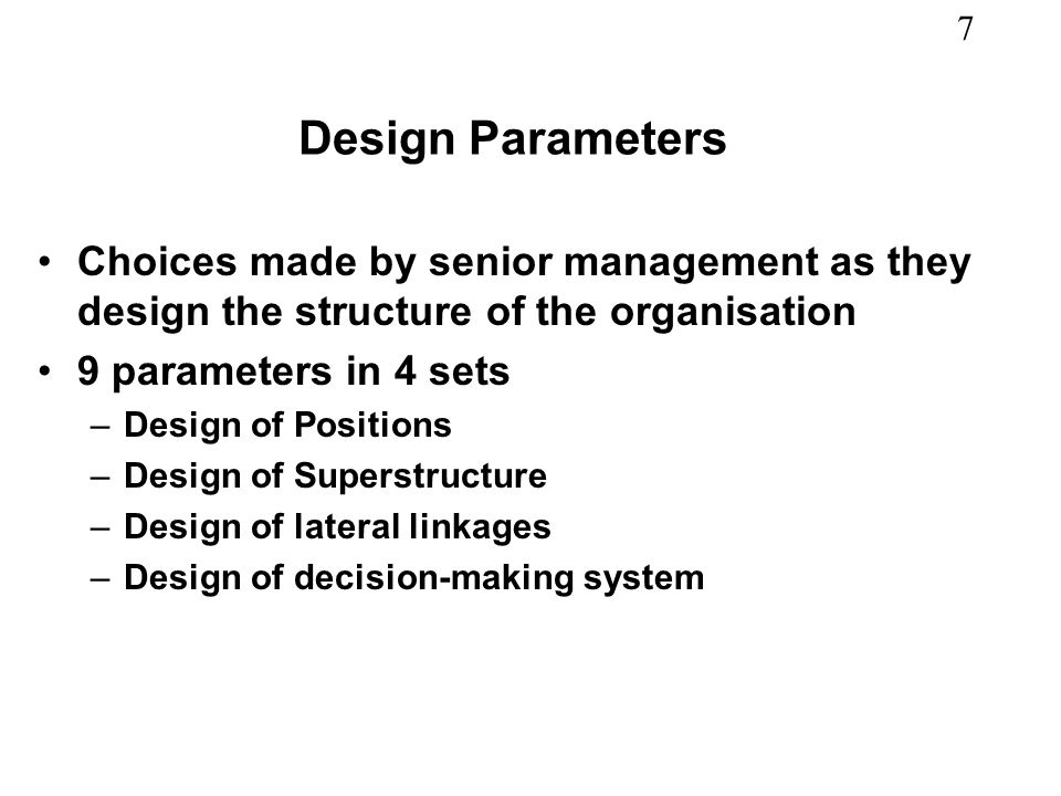 Design Parameters Choices made by senior management as they design the structure of the organisation.