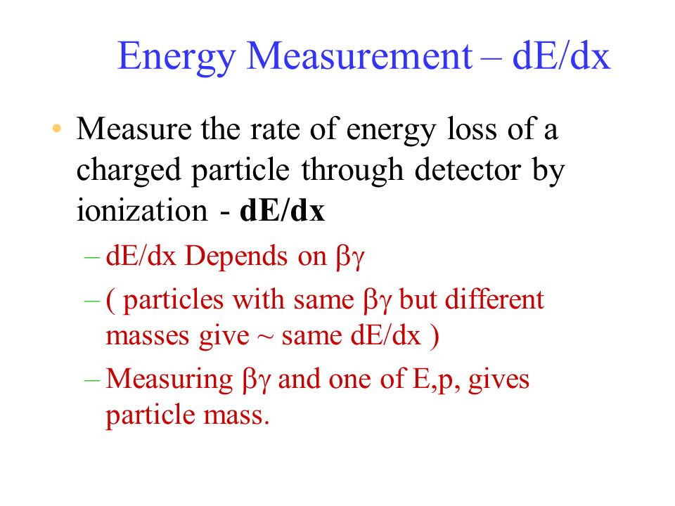 Energy Measurement – dE/dx