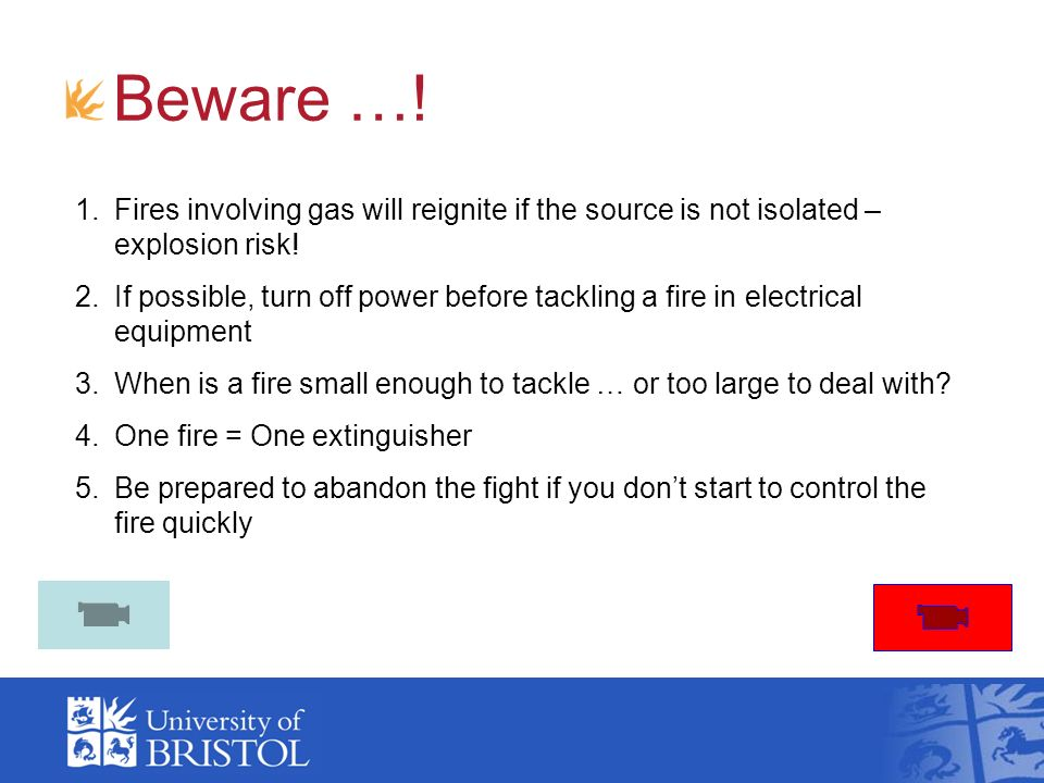 Beware …! Fires involving gas will reignite if the source is not isolated – explosion risk!