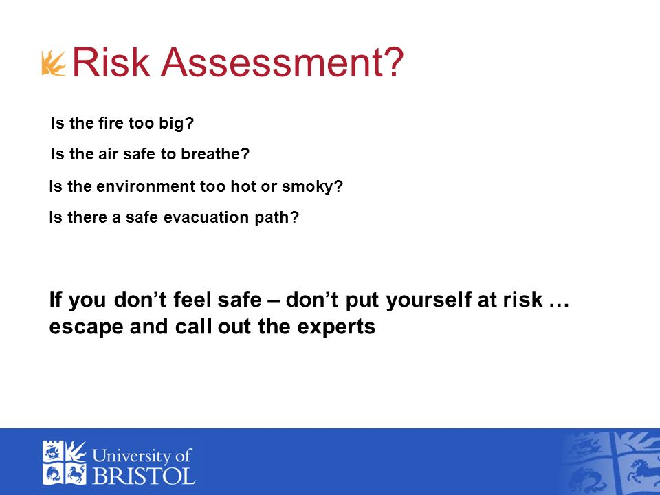 Risk Assessment If you don't feel safe – don't put yourself at risk …