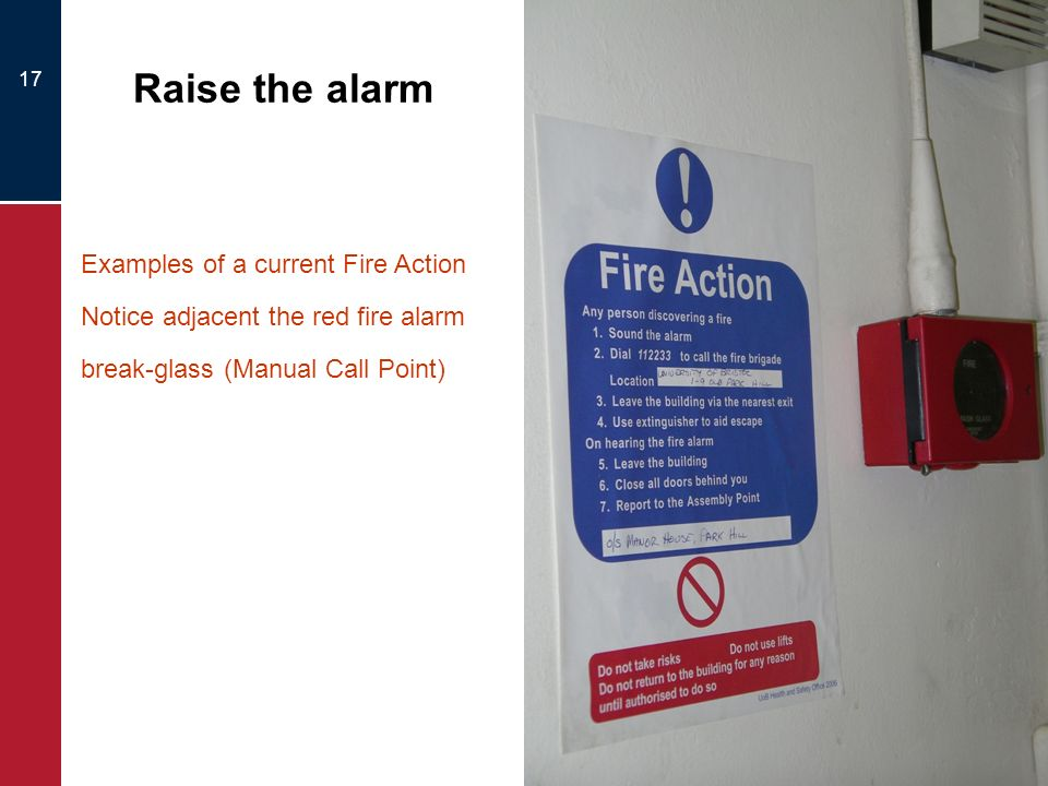 Raise the alarm Examples of a current Fire Action Notice adjacent the red fire alarm break-glass (Manual Call Point)