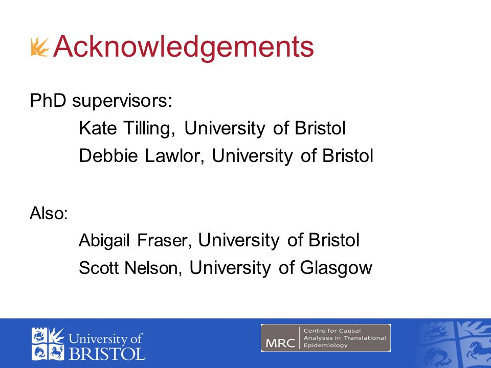 Acknowledgements PhD supervisors: Kate Tilling, University of Bristol