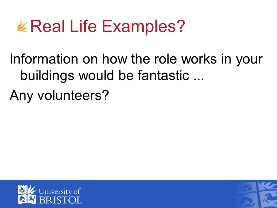 Real Life Examples Information on how the role works in your buildings would be fantastic ... Any volunteers