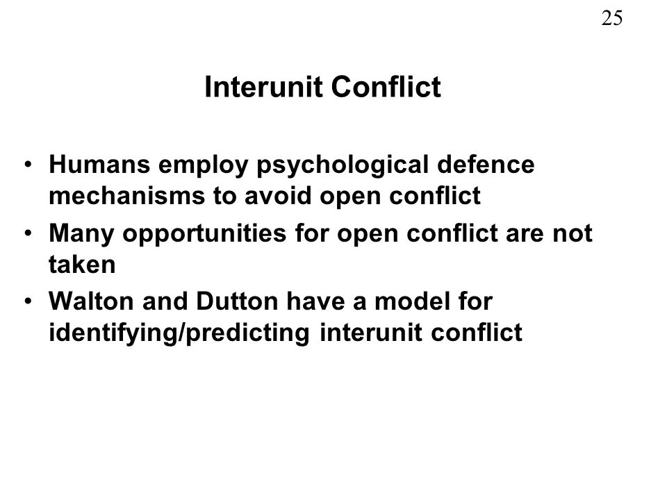 Interunit Conflict Humans employ psychological defence mechanisms to avoid open conflict. Many opportunities for open conflict are not taken.