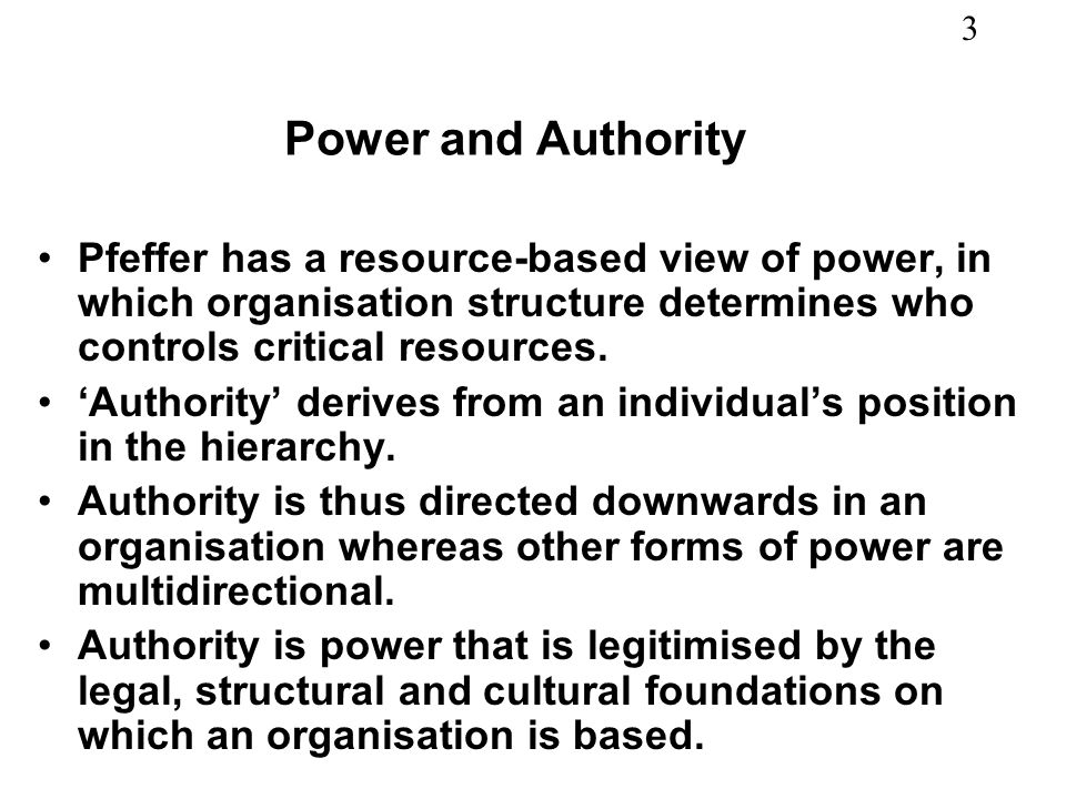Power and Authority Pfeffer has a resource-based view of power, in which organisation structure determines who controls critical resources.