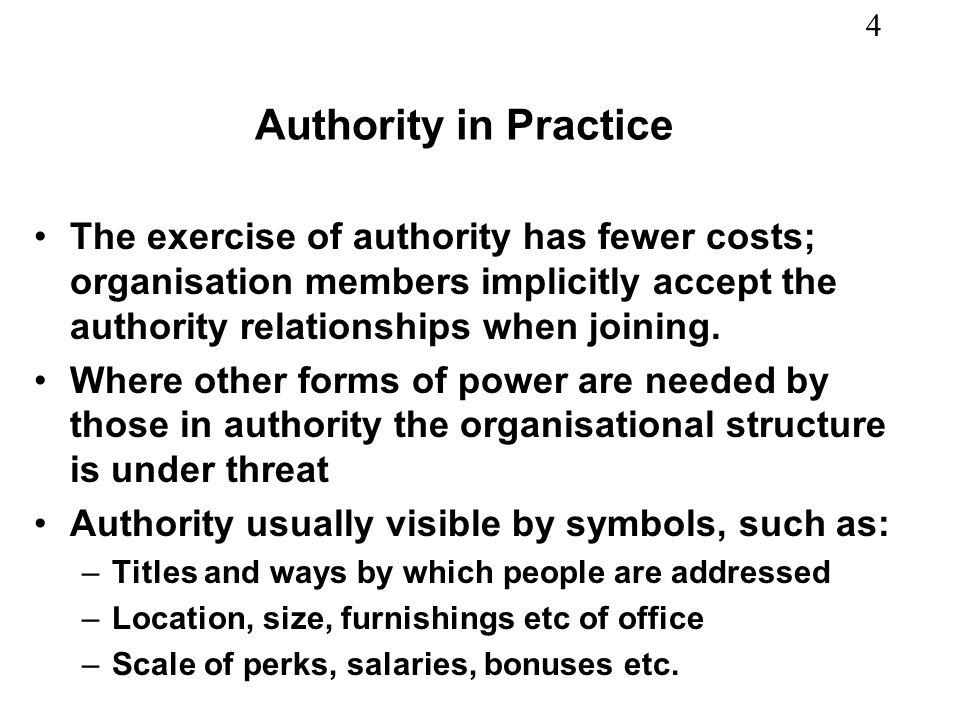 Authority in Practice The exercise of authority has fewer costs; organisation members implicitly accept the authority relationships when joining.