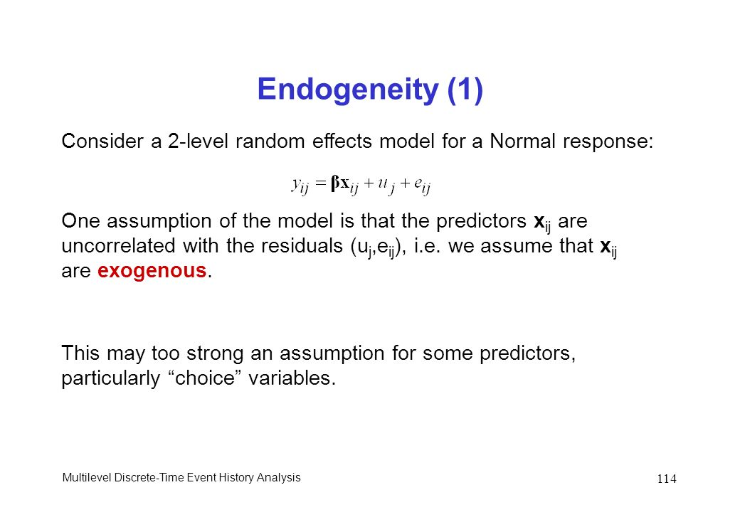 Endogeneity (1) Consider a 2-level random effects model for a Normal response: One assumption of the model is that the predictors xij are.