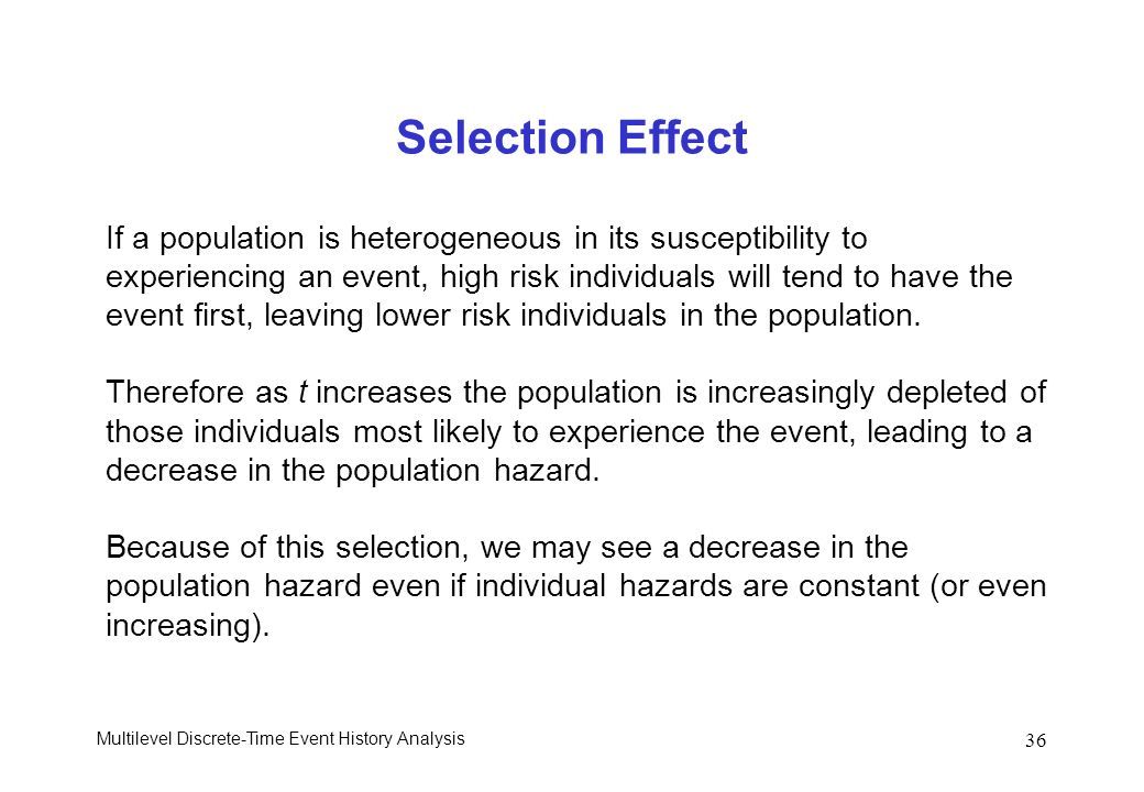 Selection Effect If a population is heterogeneous in its susceptibility to.