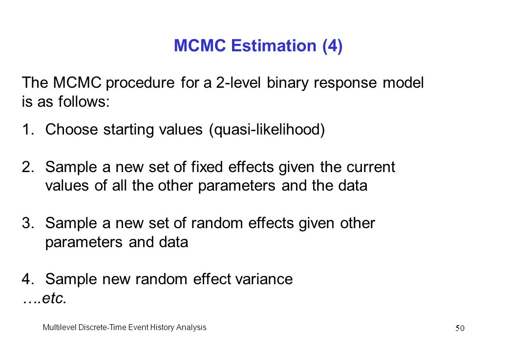 MCMC Estimation (4) The MCMC procedure for a 2-level binary response model. is as follows: Choose starting values (quasi-likelihood)