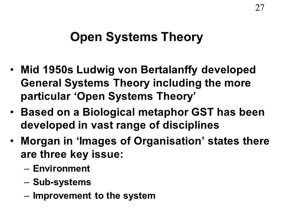 Open Systems TheoryMid 1950s Ludwig von Bertalanffy developed General Systems Theory including the more particular 'Open Systems Theory'