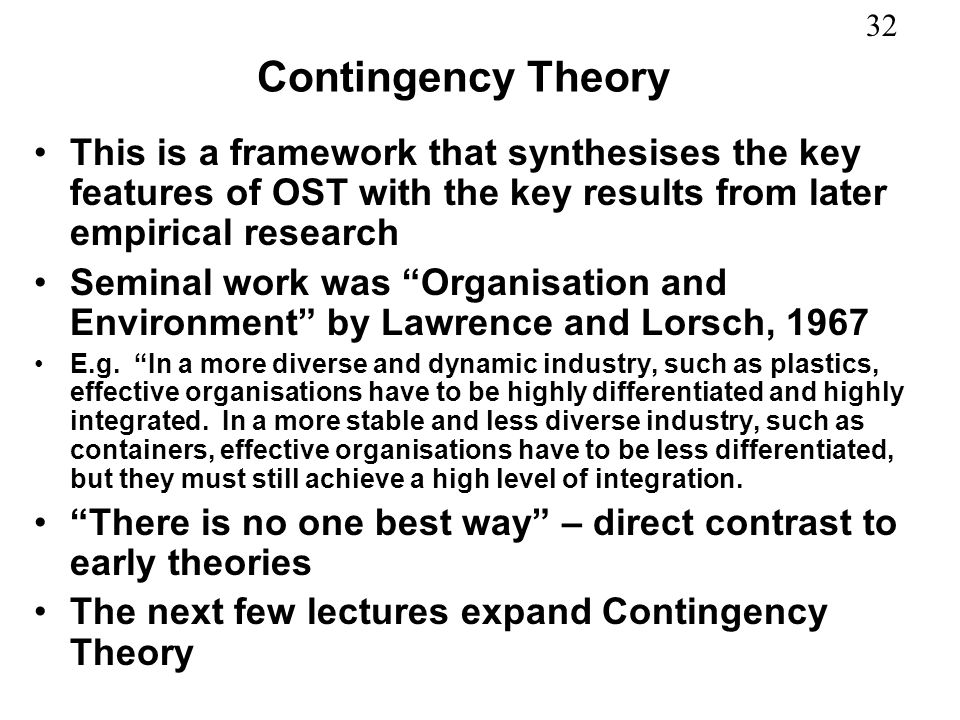 Contingency Theory This is a framework that synthesises the key features of OST with the key results from later empirical research.
