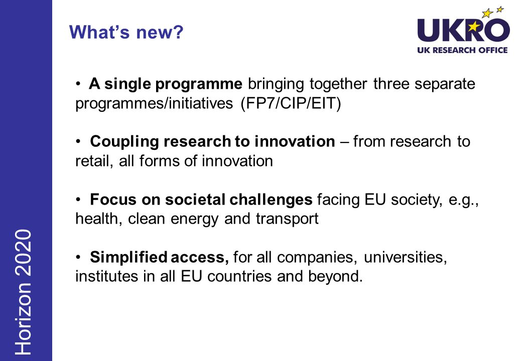 What's new A single programme bringing together three separate programmes/initiatives (FP7/CIP/EIT)