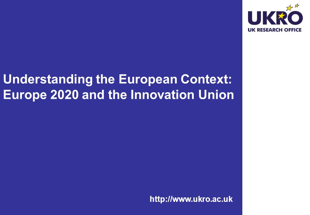 Understanding the European Context: Europe 2020 and the Innovation Union