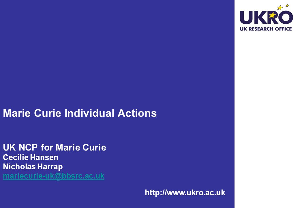 Marie Curie Individual Actions UK NCP for Marie Curie Cecilie Hansen Nicholas Harrap mariecurie-uk@bbsrc.ac.uk