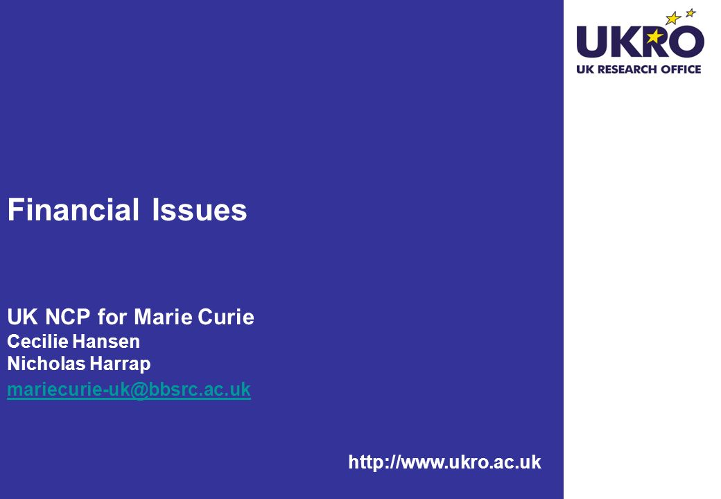 Financial Issues UK NCP for Marie Curie Cecilie Hansen Nicholas Harrap mariecurie-uk@bbsrc.ac.uk