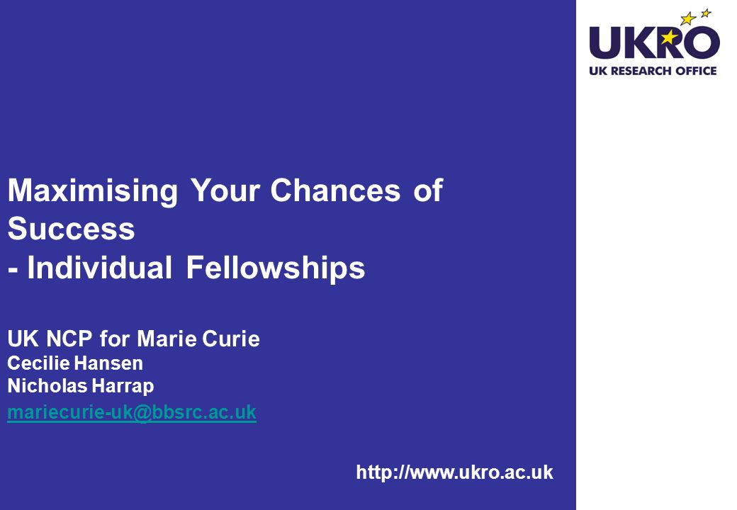 Maximising Your Chances of Success - Individual Fellowships UK NCP for Marie Curie Cecilie Hansen Nicholas Harrap mariecurie-uk@bbsrc.ac.uk