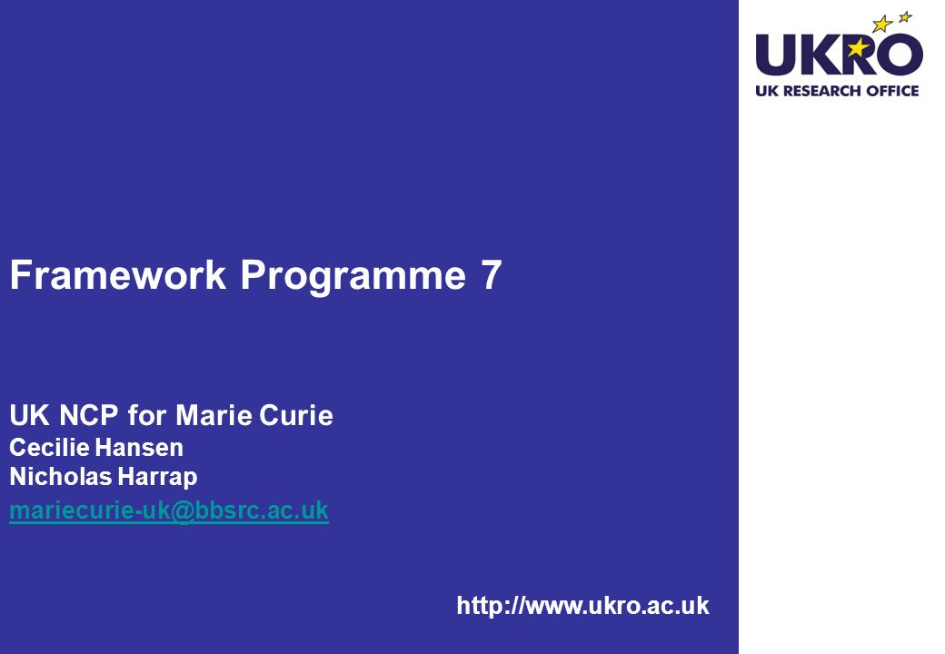 Framework Programme 7 UK NCP for Marie Curie Cecilie Hansen Nicholas Harrap mariecurie-uk@bbsrc.ac.uk