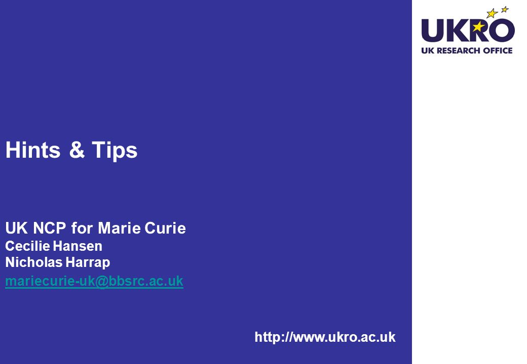 Hints & Tips UK NCP for Marie Curie Cecilie Hansen Nicholas Harrap mariecurie-uk@bbsrc.ac.uk