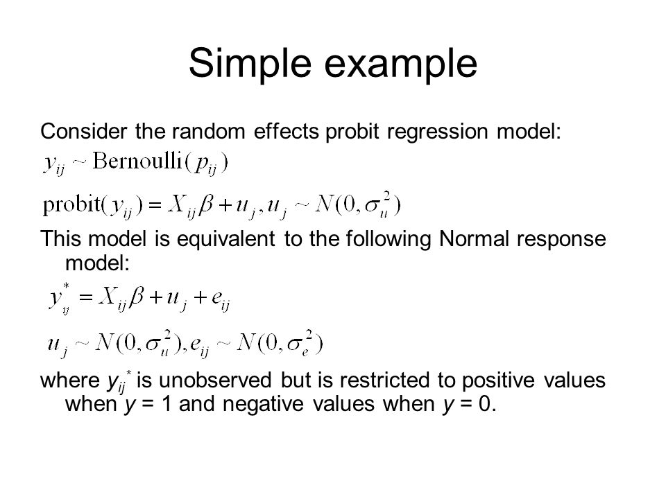 Simple example Consider the random effects probit regression model:
