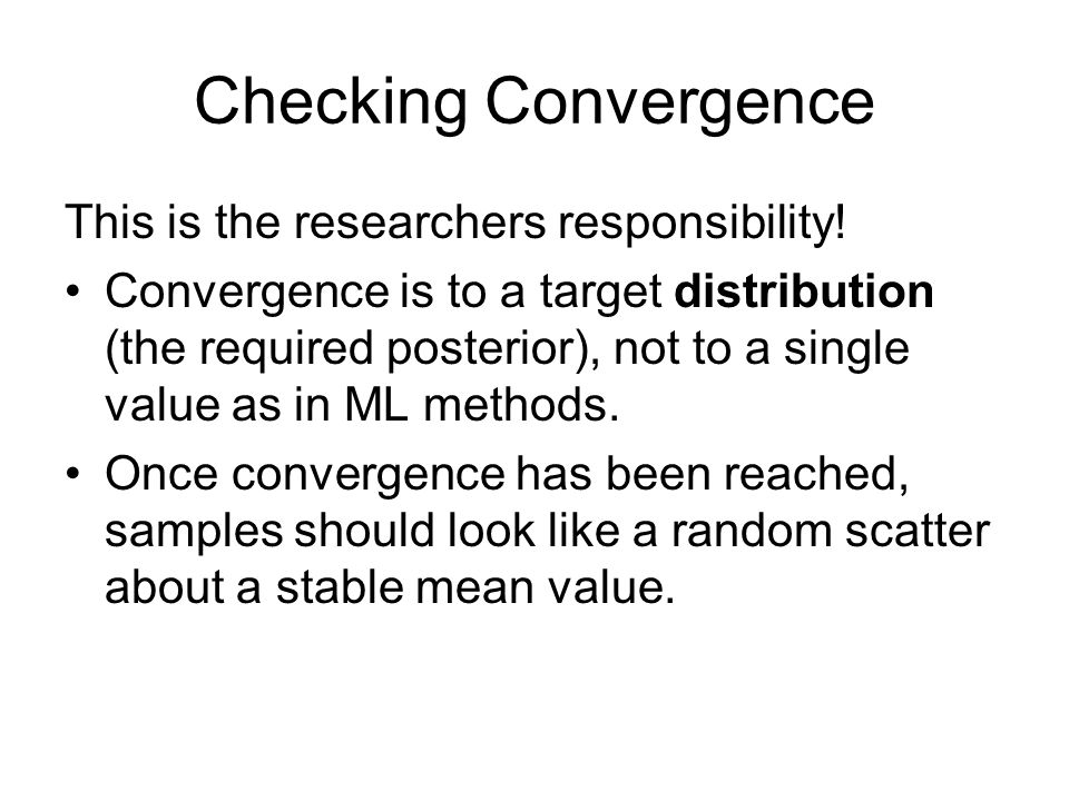 Checking Convergence This is the researchers responsibility!