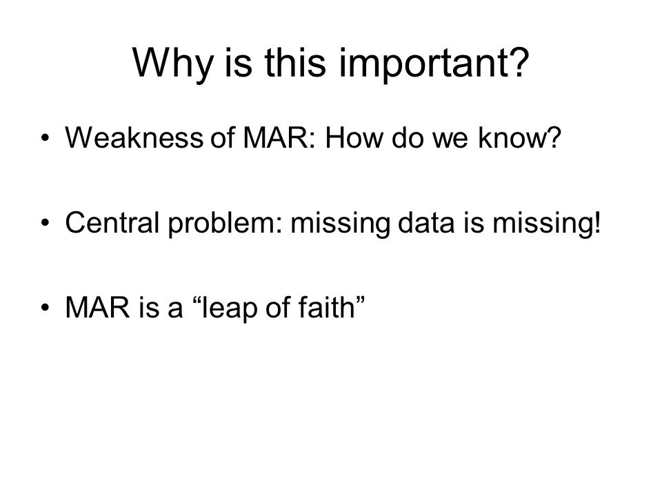 Why is this important Weakness of MAR: How do we know