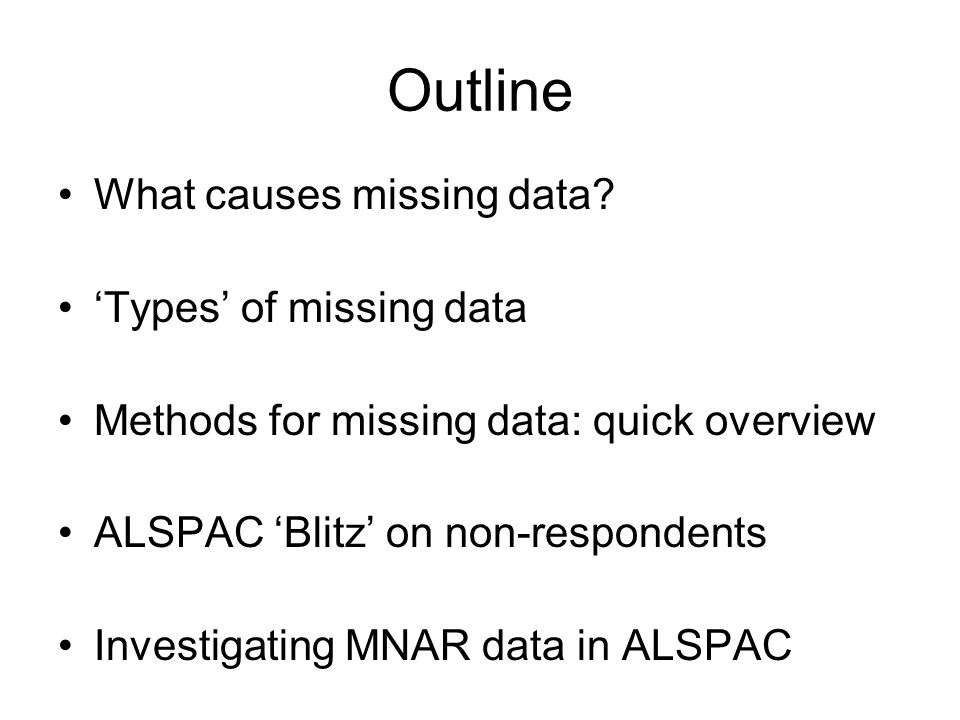 Outline What causes missing data 'Types' of missing data